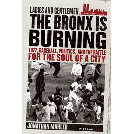 Ladies and Gentlemen, the Bronx Is Burning : 1977, Baseball, Politics, and the Battle for the Soul of a - Party City Bronx