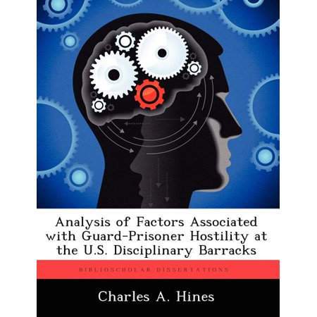 Analysis of Factors Associated with Guard-Prisoner Hostility at the U.S. Disciplinary Barracks