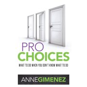Pro Choices : What to Do When You Don't Know What to Do