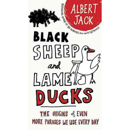 Black Sheep and Lame Ducks: The Origins of Even More Phrases We Use Every Day by