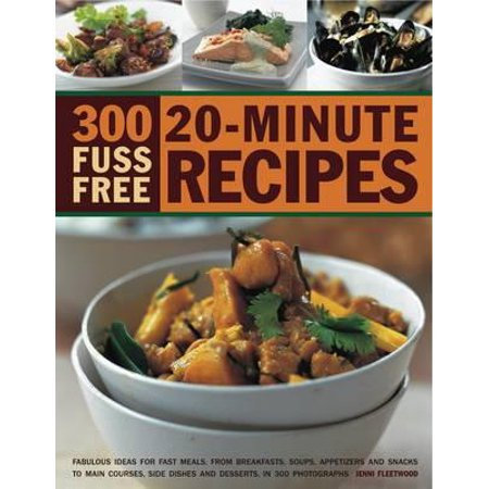 300 Fuss Free 20-Minute Recipes : Fabulous Ideas for Fast Meals from Breakfasts, Soups, Appetizers and Snacks to Main Courses, Side Dishes and Desserts, Shown in 300 - Quick And Easy Halloween Appetizers
