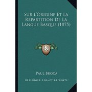 Sur L'Origine Et La Repartition de La Langue Basque (1875)