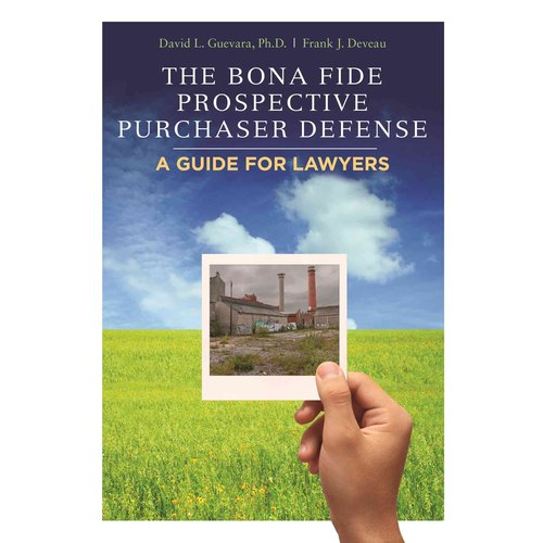 The Bona Fide Prospective Purchaser Defense: A Guide for Lawyers