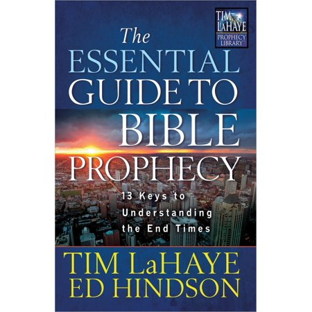 The Essential Guide to Bible Prophecy : 13 Keys to Understanding the End (Understanding The Prophecy Of Daniel 70 Weeks)
