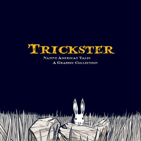 Native American Collection - Trickster : Native American Tales, A Graphic Collection