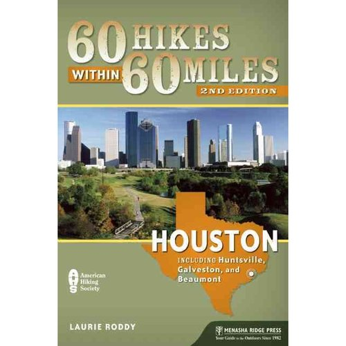 60 Hikes Within 60 Miles Houston: Includes Huntsville, Galveston, and Beaumont by Menasha Ridge Press