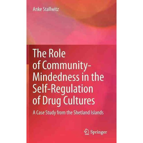 The Role of Community-mindedness in the Self-regulation of Drug Cultures 2011: A Case Study from the Shetland Islands