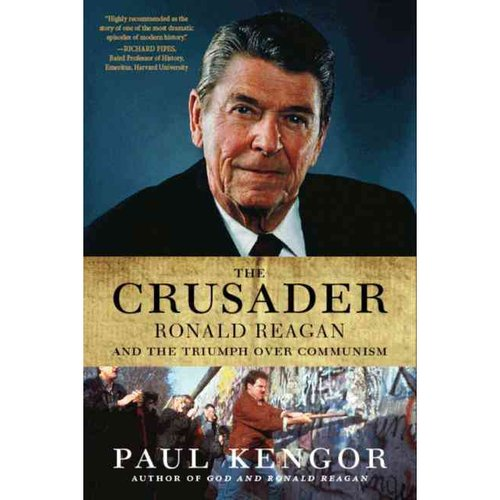 The Crusader: Ronald Reagan and the Fall over Communism