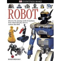 DK Eyewitness Books: Robot : Discover the Amazing World of Machines from Robots that Play Chess to Systems that Think