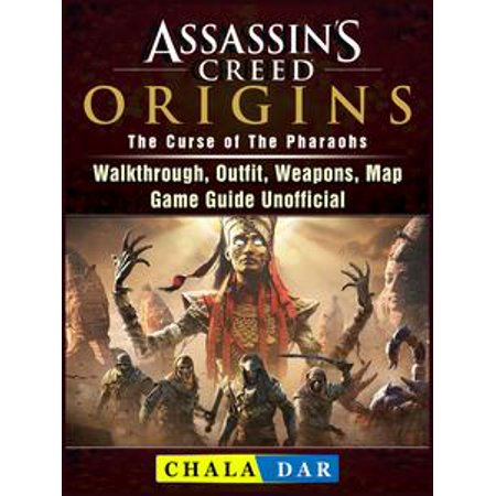 Assassins Creed Origins The Curse of The Pharaohs, Walkthrough, Outfit, Weapons, Map, Game Guide Unofficial - eBook - Assasins Creed Outfits