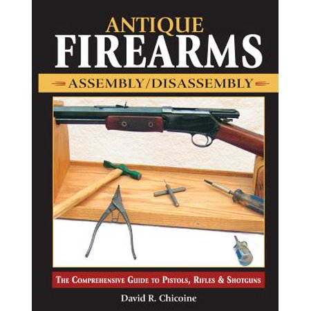 Antique Firearms Assembly/Disassembly : The Comprehensive Guide to Pistols, Rifles & Shotguns thumbnail