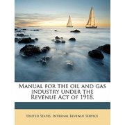 Manual for the Oil and Gas Industry Under the Revenue Act of 1918.