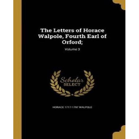 The Letters of Horace Walpole, Fourth Earl of Orford;; Volume 3 - image 1 of 1