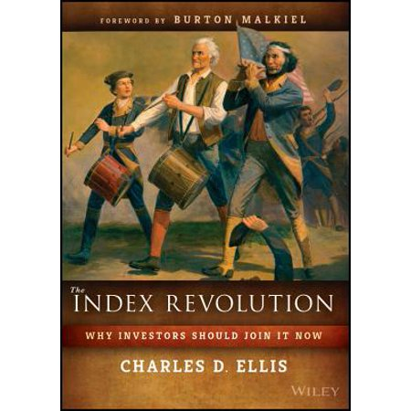 The Index Revolution : Why Investors Should Join It