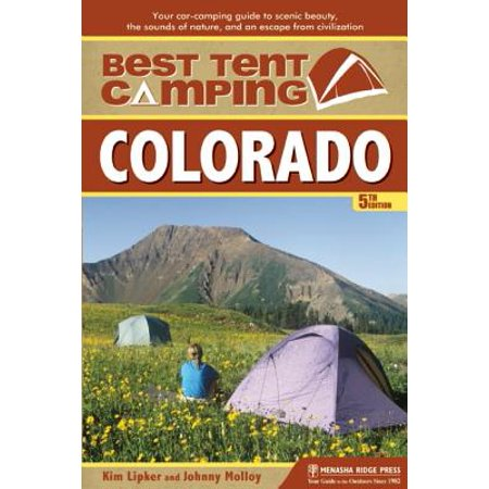 Best tent camping: colorado : your car-camping guide to scenic beauty, the sounds of nature, and an: (Best 4 Wheeling In Colorado)