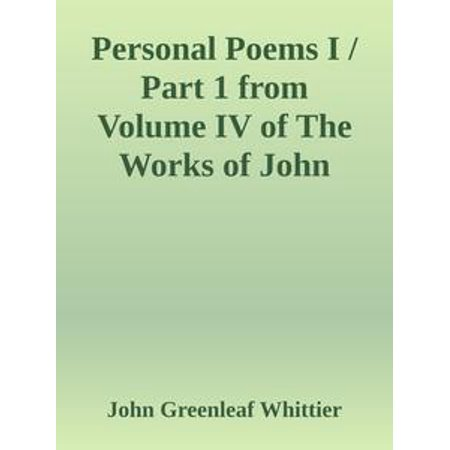 - Personal Poems I / Part 1 from Volume IV of The Works of John Greenleaf Whittier - eBook
