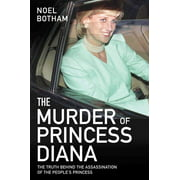 The Murder of Princess Diana : The Truth Behind the Assassination of the People's Princess