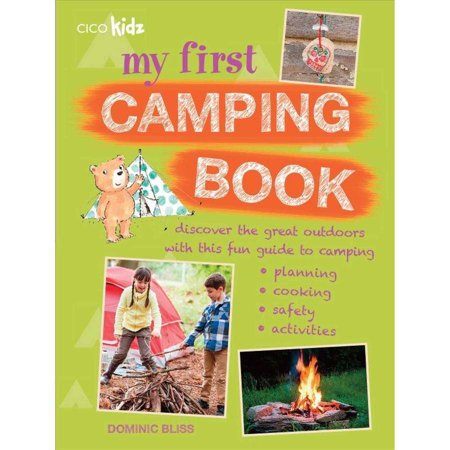 My First Camping Book: Discover The Great Outdoors With This Fun Guide to Camping, Planning, Cooking, Safety, Activities