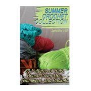 Summer Crochet Collection : 60 Patterns of Hats, Beach Cover Ups, Swimwear, and Baskets: (Crochet Patterns, Crochet Stitches)