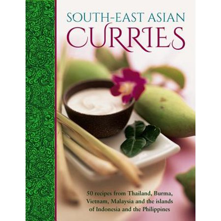 South-East Asian Curries : 50 Recipes from Thailand, Burma, Vietnam, Malaysia and the Islands of Indonesia and the