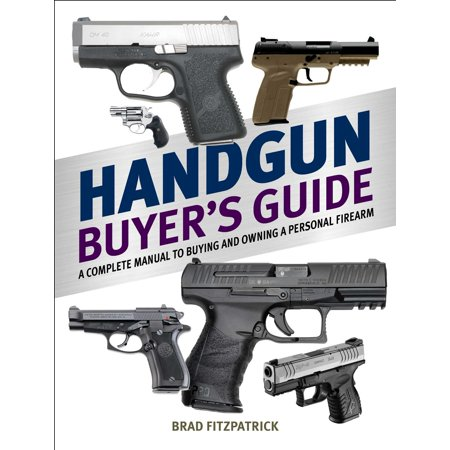 Handgun Buyer's Guide : A Complete Manual to Buying and Owning a Personal Firearm