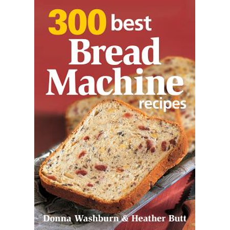 300 Best Bread Machine Recipes (Four The Best Food Magazine)