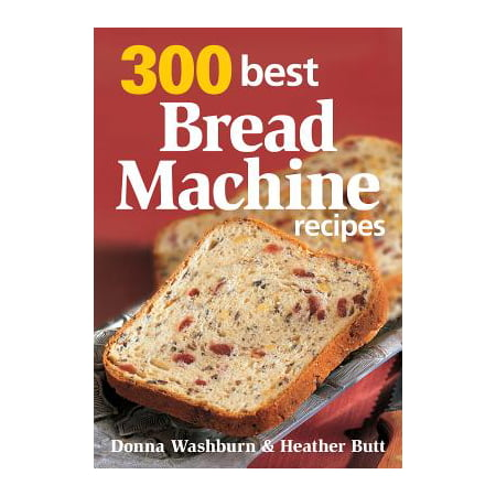 300 Best Bread Machine Recipes (Best Corn Whiskey Recipe)