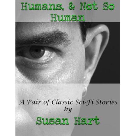 Sci Fi Ideas (Humans, & Not So Human: A Pair of Classic Sci Fi Stories -)