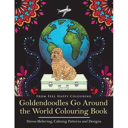 Goldendoodles Go Around the World Colouring Book : Goldendoodle Coloring Book - Perfect Goldendoodle Gifts Idea for Adults and Older