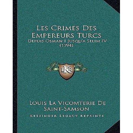 Les Crimes Des Empereurs Turcs: Depuis Osman I Jusqu'a Selim IV (1794) - image 1 de 1
