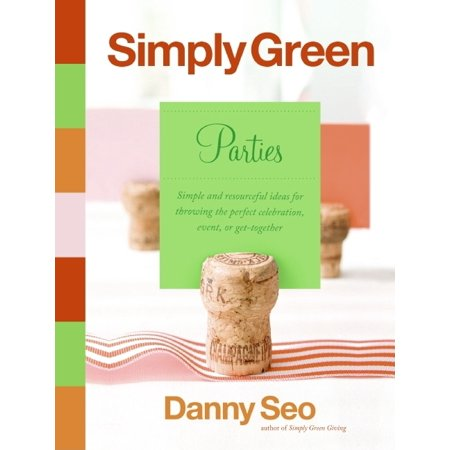 Simply Green Parties: Simple and Resourceful Ideas for Throwing the Perfect Celebration, Event, or Get-Together (Hardcover) ()