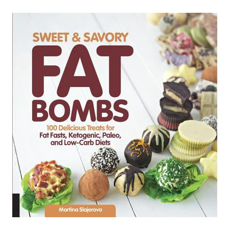 Sweet and Savory Fat Bombs : 100 Delicious Treats for Fat Fasts, Ketogenic, Paleo, and Low-Carb