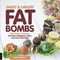 Sweet and Savory Fat Bombs : 100 Delicious Treats for Fat Fasts, Ketogenic, Paleo, and Low-Carb Diets