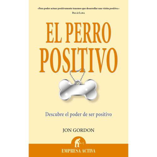 El perro positivo / The Positive Dog: Descubre El Poder De Ser Positivo