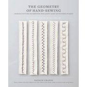 The Geometry of Hand-Sewing : A Romance in Stitches and Embroidery from Alabama Chanin and The School of Making