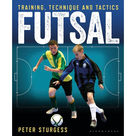 Futsal : Training, Technique and Tactics