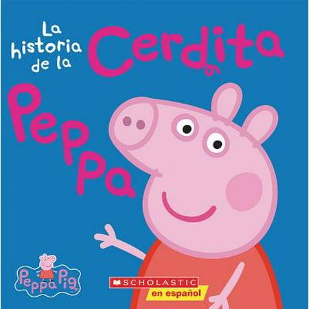La Peppa Pig: La Historia de la Cerdita Peppa (the Story of Peppa Pig)