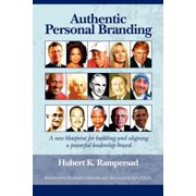 Authentic Personal Branding : A New Blueprint for Building and Aligning a Powerful Leadership Brand (PB)