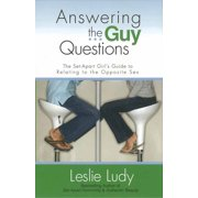 Answering the Guy Questions : The Set-Apart Girl's Guide to Relating to the Opposite Sex