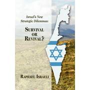 Israel's New Strategic Dilemmas : Survival or Revival?