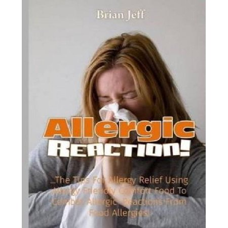 Allergic Reaction   The Tips For Allergy Relief  Using Allergy Friendly Comfort Food To Combat Allergic Reactions From Food Allergies