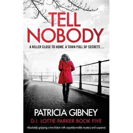 Lottie Parker: Tell Nobody: Absolutely Gripping Crime Fiction with Unputdownable Mystery and Suspense