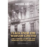 Flags Over the Warsaw Ghetto : The Untold Story of the Warsaw Ghetto Uprising