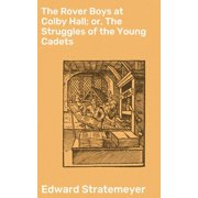 The Rover Boys at Colby Hall; or, The Struggles of the Young Cadets - eBook