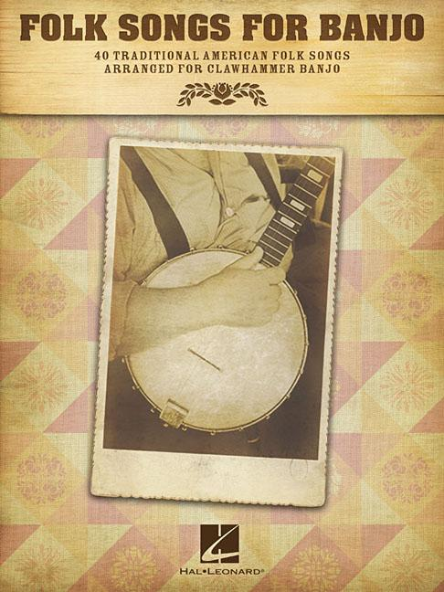 Folk Songs for Banjo : 40 Traditional American Folk Songs Arranged for Clawhammer Banjo by Hal Leonard Publishing Corporation