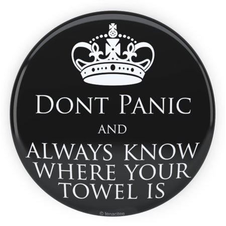 Tenacitee Don't Panic and Always Know Where Your Towel Is Pinback Button,