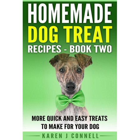 Homemade Dog Treat Recipes Book 2- More Quick and Easy Treats to Make for Your Dog - eBook](Homemade Halloween Treats For Babies)