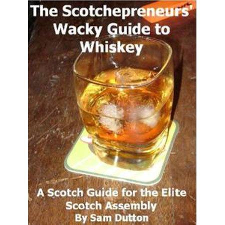 The Scotchepreneurs' Wacky Guide to Whiskey, a Scotch Guide for the Elite Scotch Assembly - (Scotch Whisky Distilleries)