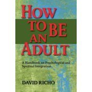 How to Be an Adult: A Handbook on Psychological and Spiritual Integration - eBook