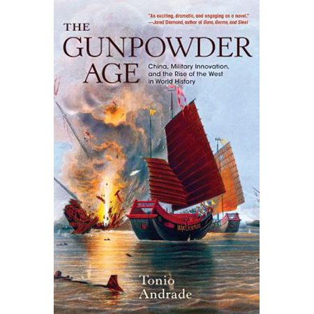 The Gunpowder Age : China, Military Innovation, and the Rise of the West in World (Martin Jacques Understanding The Rise Of China)